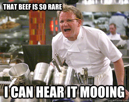 I can hear it mooing that beef is so rare