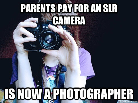 Parents pay for an slr camera IS NOW A PHOTOGRAPHER