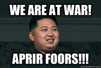 We are at war! APRIR FOORS!!!