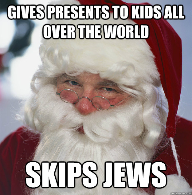 Gives presents to kids all over the world Skips Jews