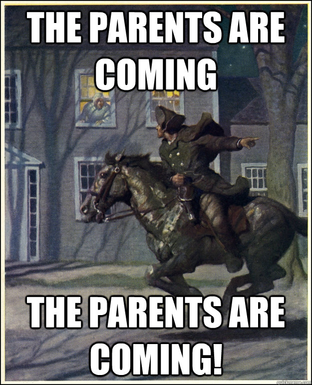 The Parents are coming the parents are coming!