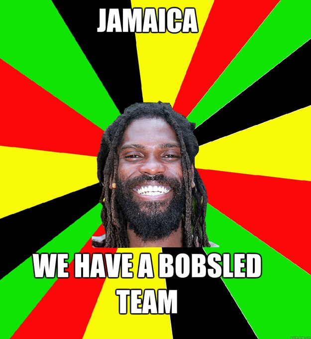 Jamaica we have a bobsled team  Jamaican Man