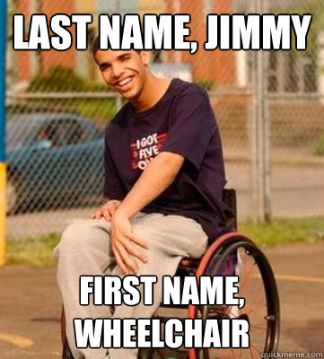 Last Name, Jimmy First Name, Wheelchair