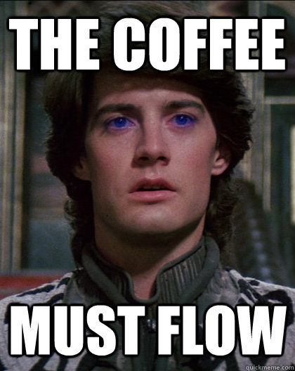 The coffee Must flow
