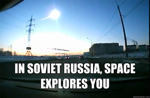 In Soviet Russia, Space Explores You