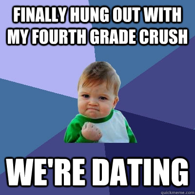 Finally dating your crush