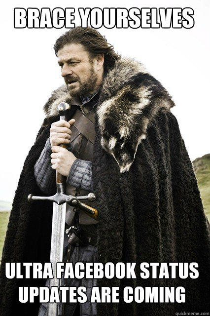 BRACE YOURSELVES Ultra Facebook Status Updates are coming - BRACE YOURSELVES Ultra Facebook Status Updates are coming  Boromir Relationship