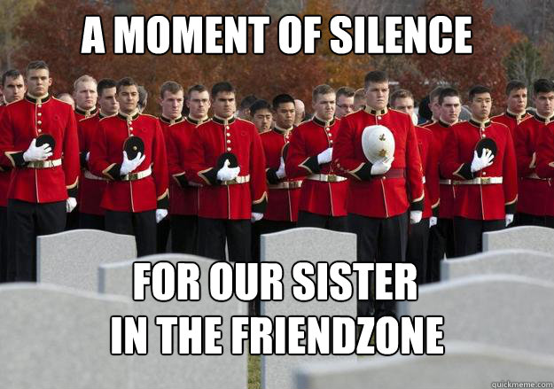 A MOMENT OF SILENCE FOR OUR SISTER  IN THE FRIENDZONE