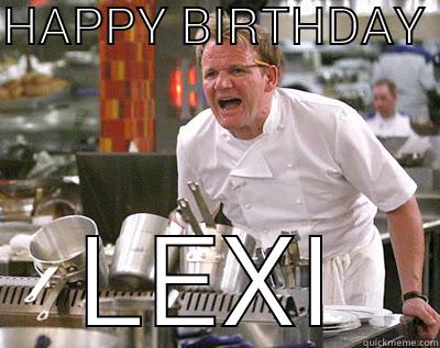 HAPPY BIRTHDAY  LEXI Chef Ramsay