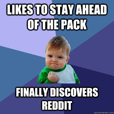 Likes to stay ahead of the pack finally discovers Reddit  Success Kid