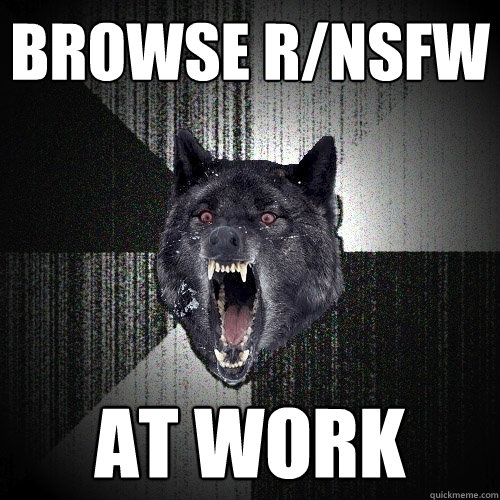 browse r/nsfw at work - browse r/nsfw at work  Insanity Wolf