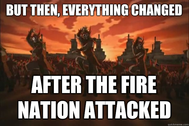 But then, everything changed AFTER the fire nation attacked