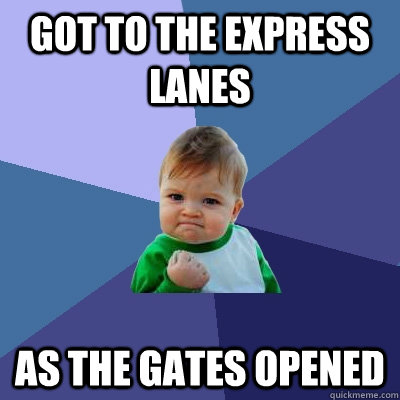 got to the express lanes as the gates opened - got to the express lanes as the gates opened  Success Kid