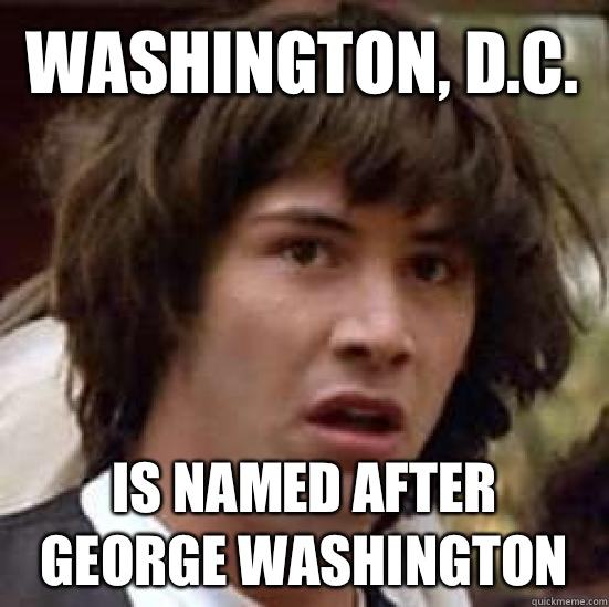 Washington, D.C.  is named after George Washington  - Washington, D.C.  is named after George Washington   conspiracy keanu
