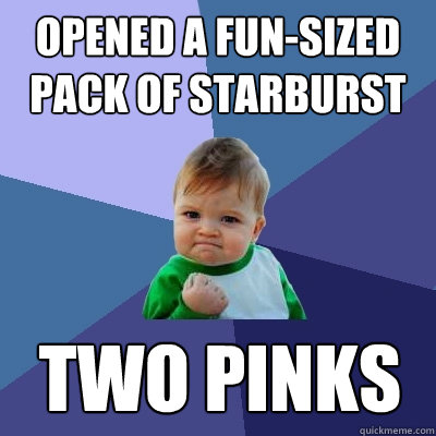 opened a fun-sized pack of starburst two pinks - opened a fun-sized pack of starburst two pinks  Success Kid