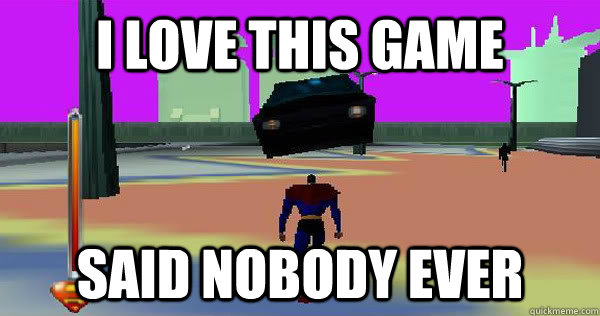 i love this game said nobody ever - i love this game said nobody ever  superman 64