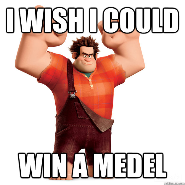 I wish I could  Win a medel
