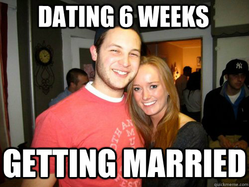 dating 6 weeks Getting married  Freshman Couple