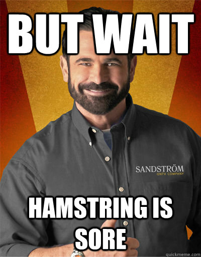 but wait Hamstring is sore - but wait Hamstring is sore  Billy Mays