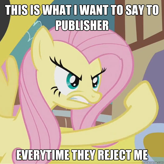 This is what I want to say to publisher everytime they reject me - This is what I want to say to publisher everytime they reject me  Flipoff Pony