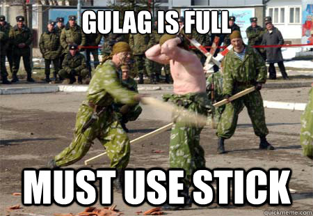 Gulag is full must use stick