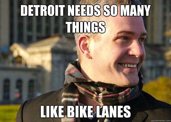 Detroit needs so many things LIke bike lanes  White Entrepreneurial Guy