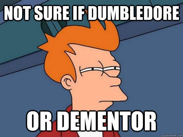 Not sure if Dumbledore Or Dementor - Not sure if Dumbledore Or Dementor  Futurama Fry