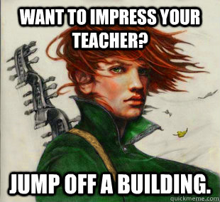 Want to impress your teacher? Jump off a building.