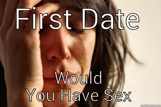 Do you have sex on the first date