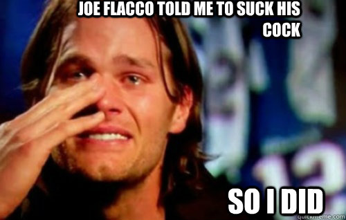 Joe Flacco told me to suck his cock  So I did