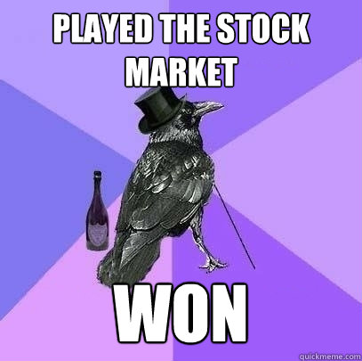 Played the stock market won - Played the stock market won  Rich Raven