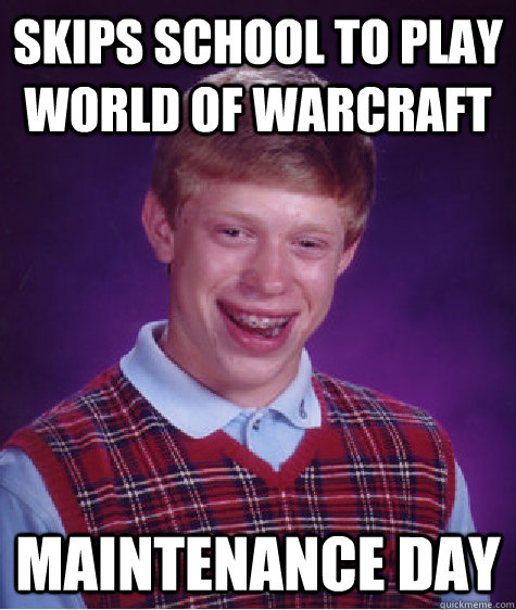 Skips school to play world of warcraft maintenance day - Skips school to play world of warcraft maintenance day  Bad Luck Brian
