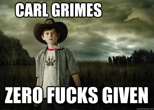 Carl Grimes zero fucks given - Carl Grimes zero fucks given  Carl Grimes Walking Dead