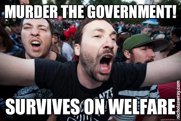 Murder the government! Survives on welfare