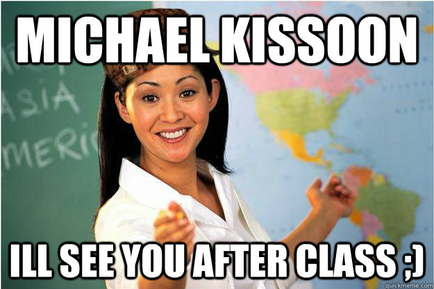 michael kissoon ill see you after class ;) - michael kissoon ill see you after class ;)  Scumbag Teacher