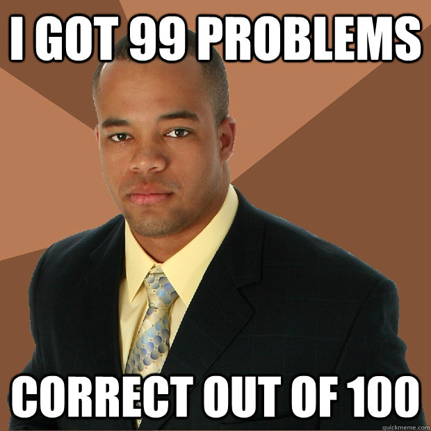 I got 99 problems Correct out of 100 - I got 99 problems Correct out of 100  Successful Black Man