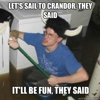 Let's sail to crandor, they said It'll be fun, they said