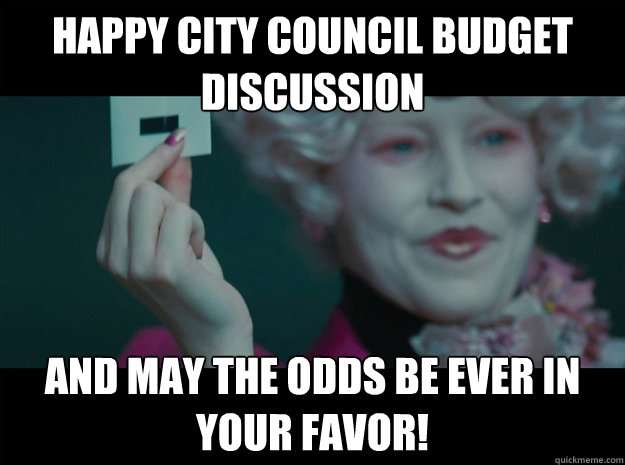 Happy City Council Budget Discussion And may the odds be ever in your favor!  Hunger Games