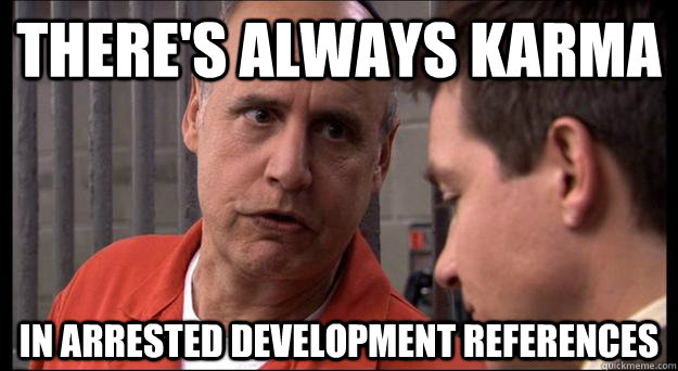 There's always karma in arrested development references - There's always karma in arrested development references  Misc
