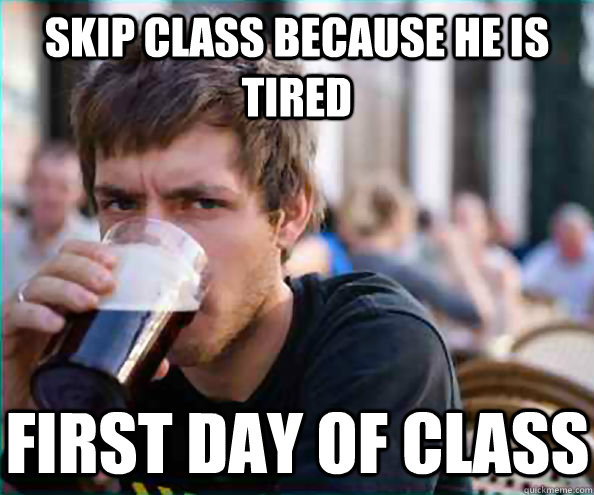 Skip class because he is tired First day of class - Skip class because he is tired First day of class  Lazy College Senior