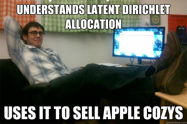 understands latent dirichlet allocation uses it to sell apple cozys  scumbag data scientist