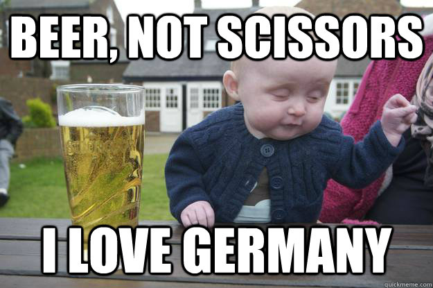 Beer, not scissors I love germany  - Beer, not scissors I love germany   drunk baby