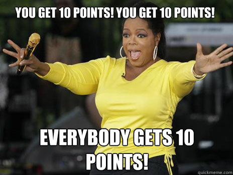 YOU GET 10 POINTS! YOU GET 10 POINTS! everybody gets 10 points!  Oprah Loves Ham