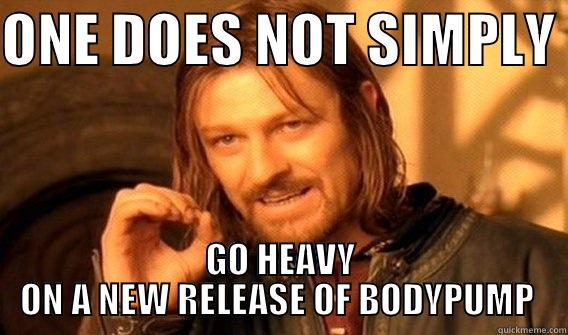 LOL WOW MUCH MEME  - ONE DOES NOT SIMPLY  GO HEAVY ON A NEW RELEASE OF BODYPUMP  One Does Not Simply