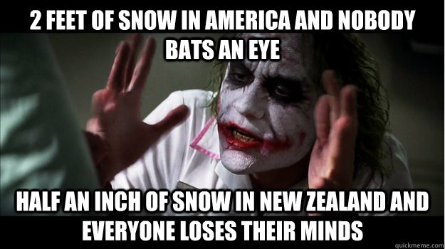2 feet of snow in america and nobody bats an eye half an inch of snow in new zealand and everyone loses their minds - 2 feet of snow in america and nobody bats an eye half an inch of snow in new zealand and everyone loses their minds  Joker Mind Loss