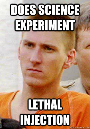 Does Science Experiment Lethal Injection - Does Science Experiment Lethal Injection  Bad Luck Timothy Mcveigh