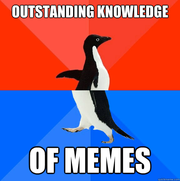 outstanding knowledge of memes  - outstanding knowledge of memes   Socially Awesome Awkward Penguin