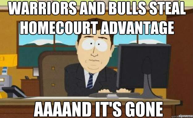 Warriors and Bulls steal homecourt advantage AAAAND IT'S gone - Warriors and Bulls steal homecourt advantage AAAAND IT'S gone  aaaand its gone