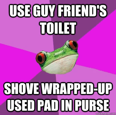 use guy friend's toilet shove wrapped-up used pad in purse - use guy friend's toilet shove wrapped-up used pad in purse  Foul Bachelorette Frog