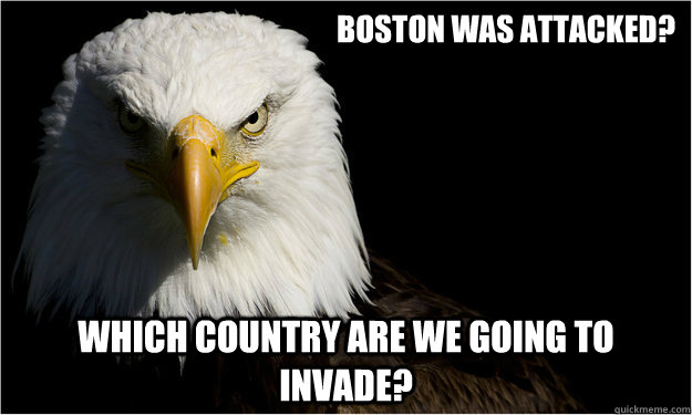Boston was attacked? Which country are we going to invade?
